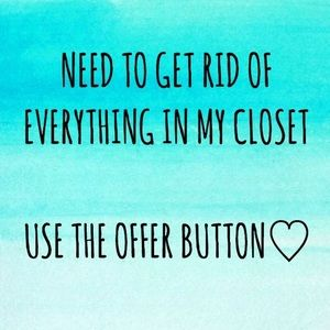 Everything in my closet must go!!!!!!